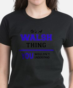 It's WALSH thing, you wouldn't understand T-Shirt