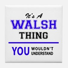 It's WALSH thing, you wouldn't unders Tile Coaster