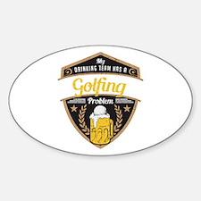 My Drinking Team has a Golfing Prob Sticker (Oval)