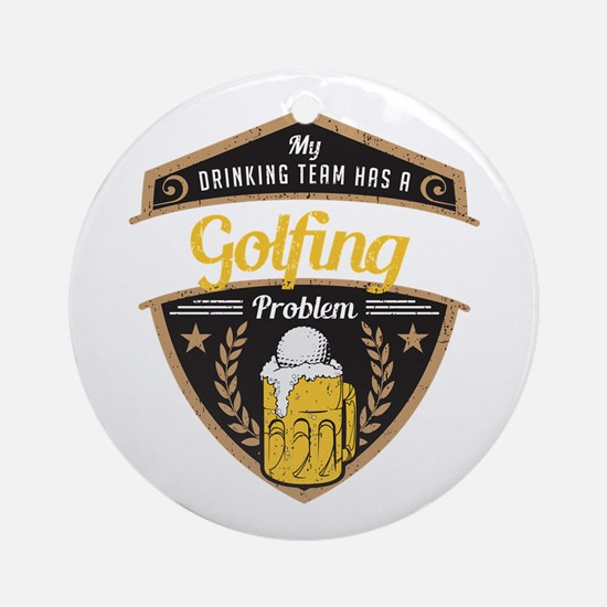 My Drinking Team has a Golfing Prob Round Ornament