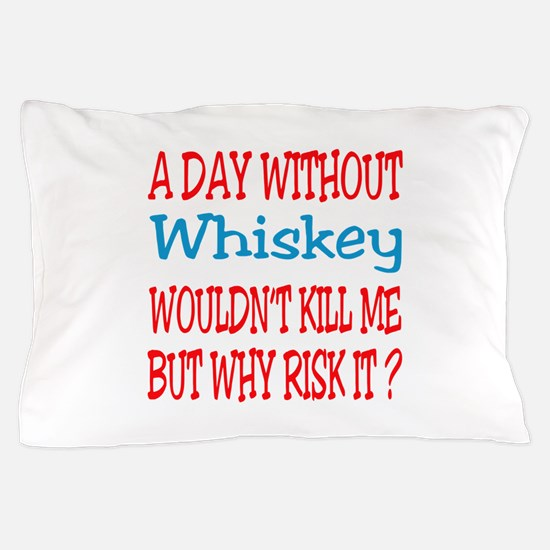 A day without Whiskey Pillow Case