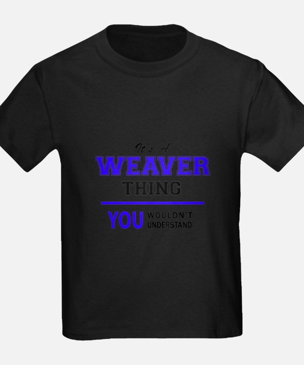 It's WEAVER thing, you wouldn't understand T-Shirt
