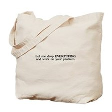 Cute Let me drop everything and work on your problem Tote Bag