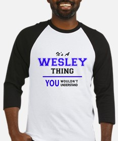 It's WESLEY thing, you wouldn't un Baseball Jersey