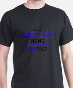 It's WESLEY thing, you wouldn't understand T-Shirt