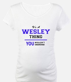 It's WESLEY thing, you wouldn't Shirt