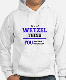 It's WETZEL thing, you wouldn't Hoodie