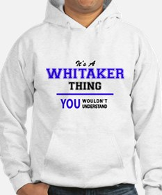It's WHITAKER thing, you wouldn' Hoodie