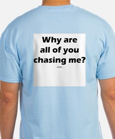 Why are you chasing T-Shirt