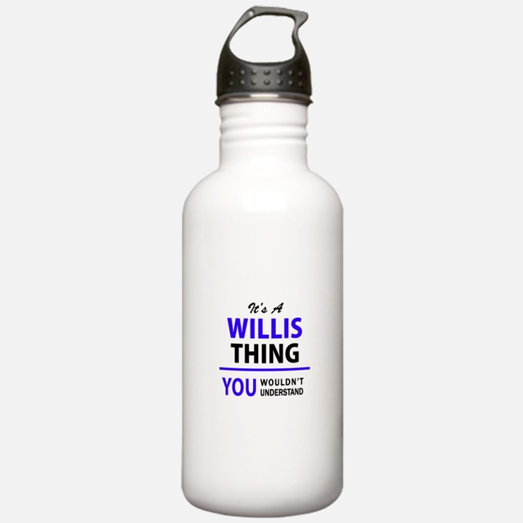 It's WILLIS thing, you Water Bottle
