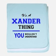 It's XANDER thing, you wouldn't under baby blanket