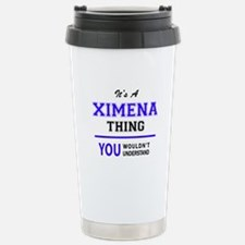 It's XIMENA thing, you Travel Mug