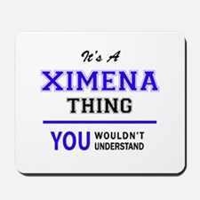 It's XIMENA thing, you wouldn't understa Mousepad