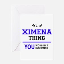 It's XIMENA thing, you wouldn't und Greeting Cards