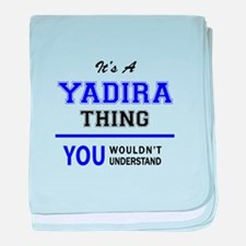 It's YADIRA thing, you wouldn't under baby blanket
