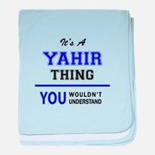 It's YAHIR thing, you wouldn't unders baby blanket