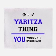 It's YARITZA thing, you wouldn't und Throw Blanket