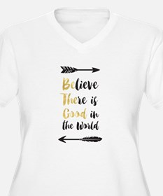 Believe There Is Good In The Wor Plus Size T-Shirt