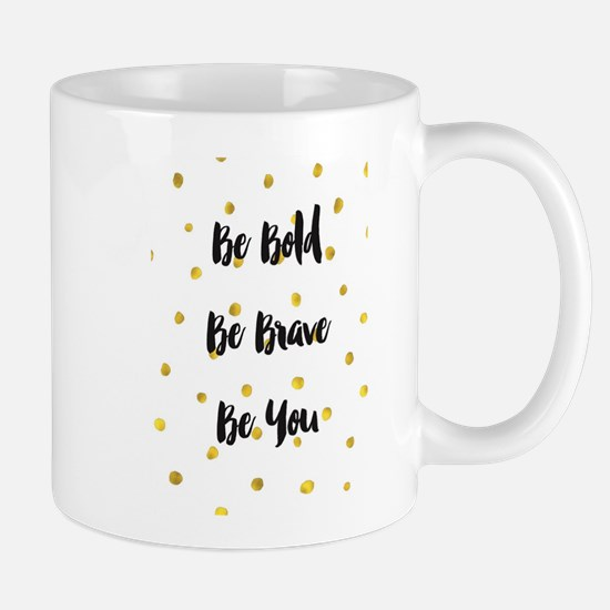 Be Bold Be Brave Be You Mugs