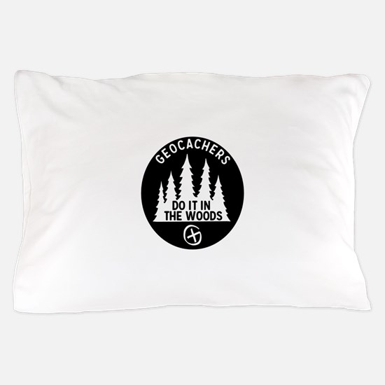 Geocachers Do It In The Woods Pillow Case