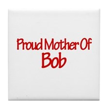 Proud Mother of Bob Tile Coaster
