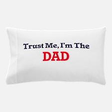 Trust Me, I'm the Dad Pillow Case