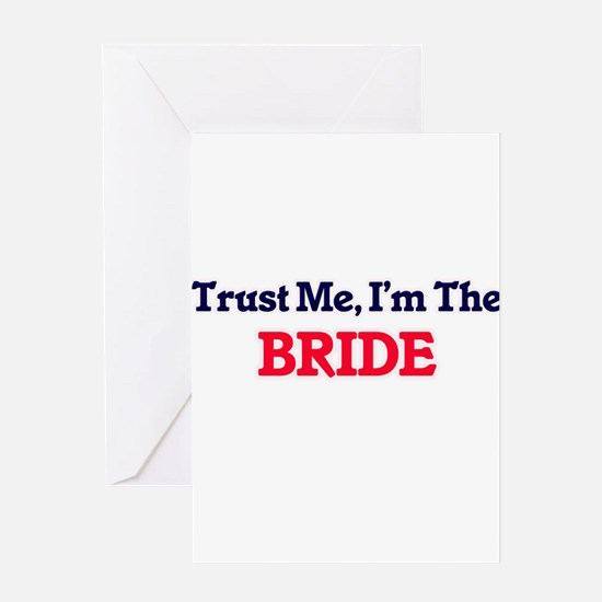 Trust Me, I'm the Bride Greeting Cards