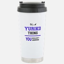 It's YURIKO thing, you Travel Mug