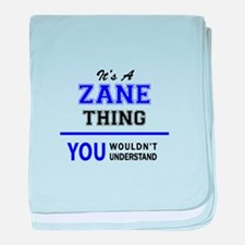 It's ZANE thing, you wouldn't underst baby blanket