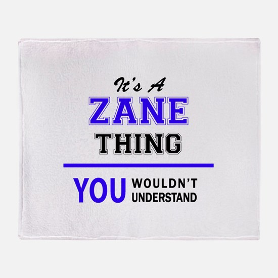 It's ZANE thing, you wouldn't unders Throw Blanket