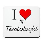 I Love My Teratologist Mousepad