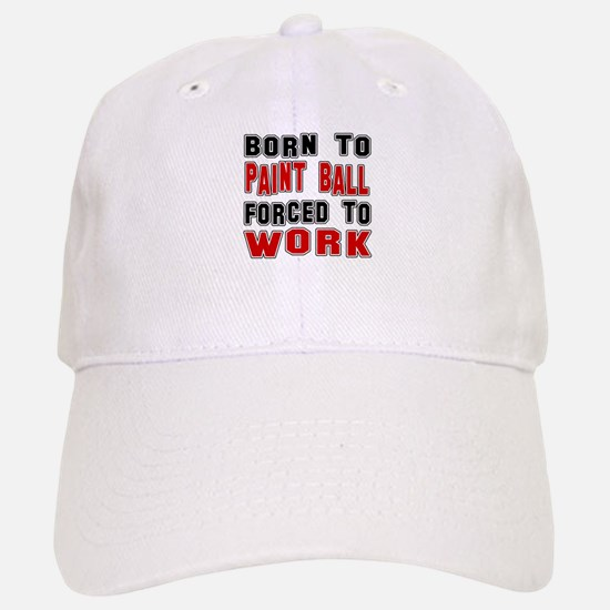 Born To Paintball Forced To Work Baseball Baseball Cap