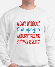 A day without Champagne Sweatshirt