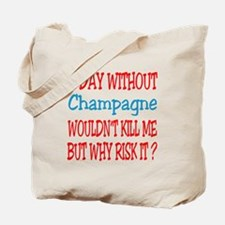A day without Champagne Tote Bag