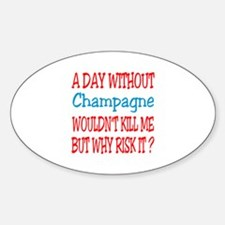A day without Champagne Sticker (Oval)