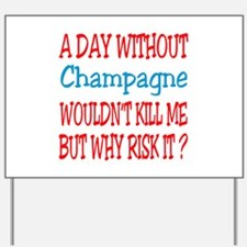 A day without Champagne Yard Sign