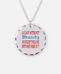 A day without Brandy Necklace
