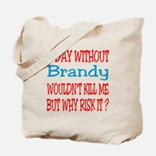 A day without Brandy Tote Bag