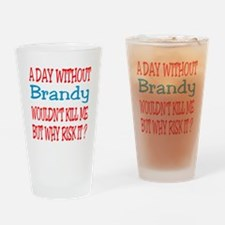A day without Brandy Drinking Glass