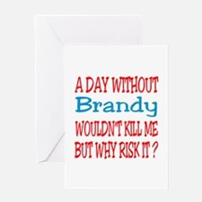 A day without Brandy Greeting Card