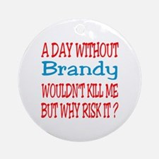 A day without Brandy Round Ornament