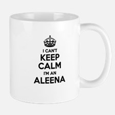 I can't keep calm Im ALEENA Mugs