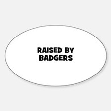 raised by badgers Oval Decal