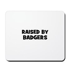 raised by badgers Mousepad