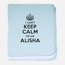 I can't keep calm Im ALISHA baby blanket