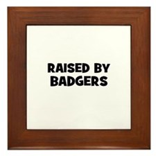 raised by badgers Framed Tile