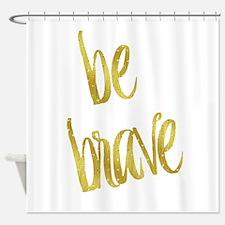 Be Brave Gold Faux Foil Metallic Gl Shower Curtain