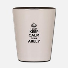 I can't keep calm Im ARELY Shot Glass