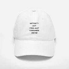 Steal away somehwere and die Baseball Baseball Cap