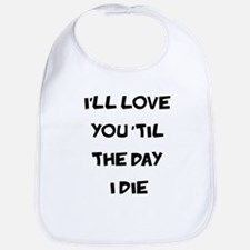 Til the Day I Die Bib